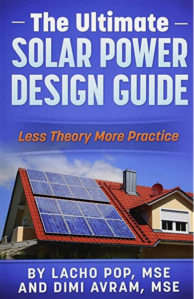 The Ultimate Solar Power Design Guide Less Theory More Practice Pop Mse Lacho Avram Mse Dimi 9786197258042 Amazon Com Books