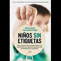 Niños sin etiquetas: Cómo fomentar que tus hijos tengan una infancia feliz sin limitaciones ni prejuicios