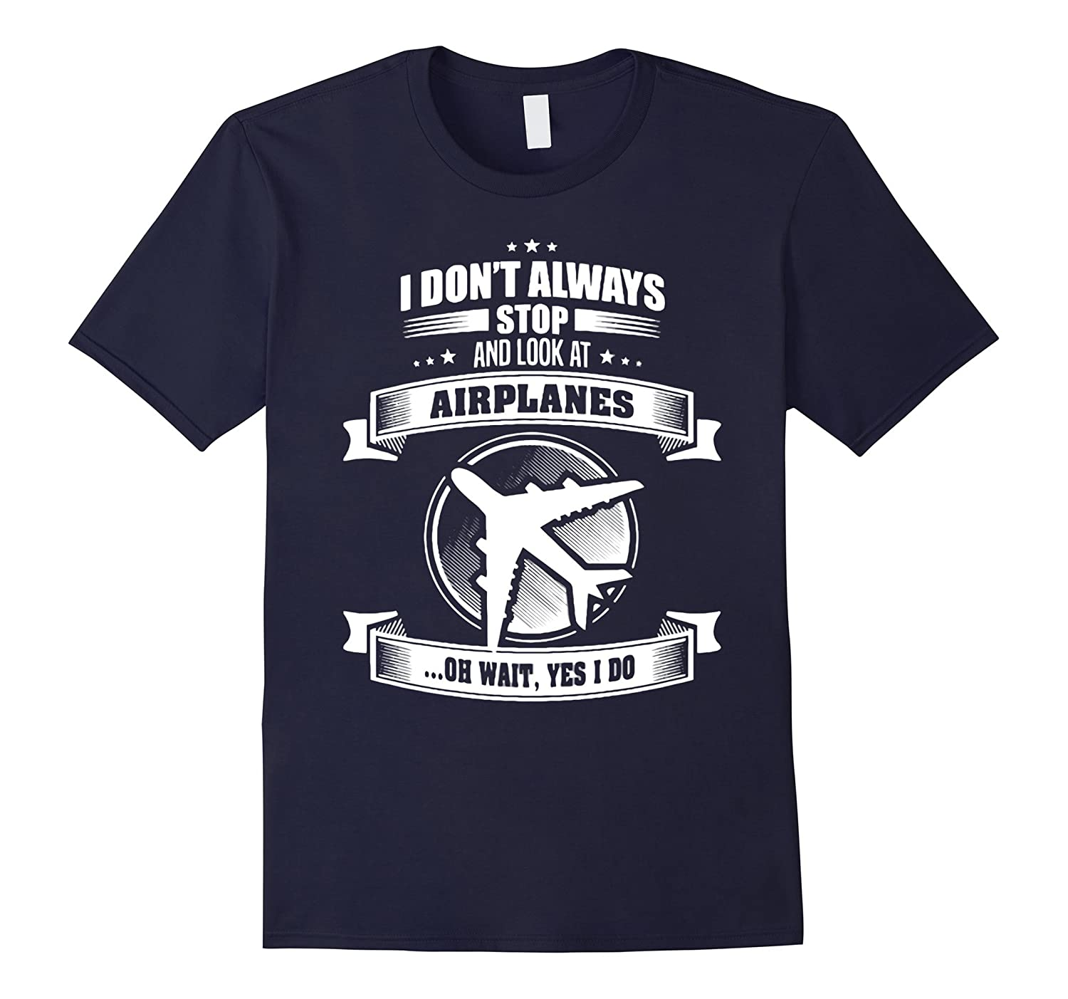 I DONT ALWAYS STOP AND LOOK AT AIRPLANE TSHIRT-Art