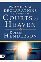 Prayers and Declarations that Open the Courts of Heaven Kindle Edition