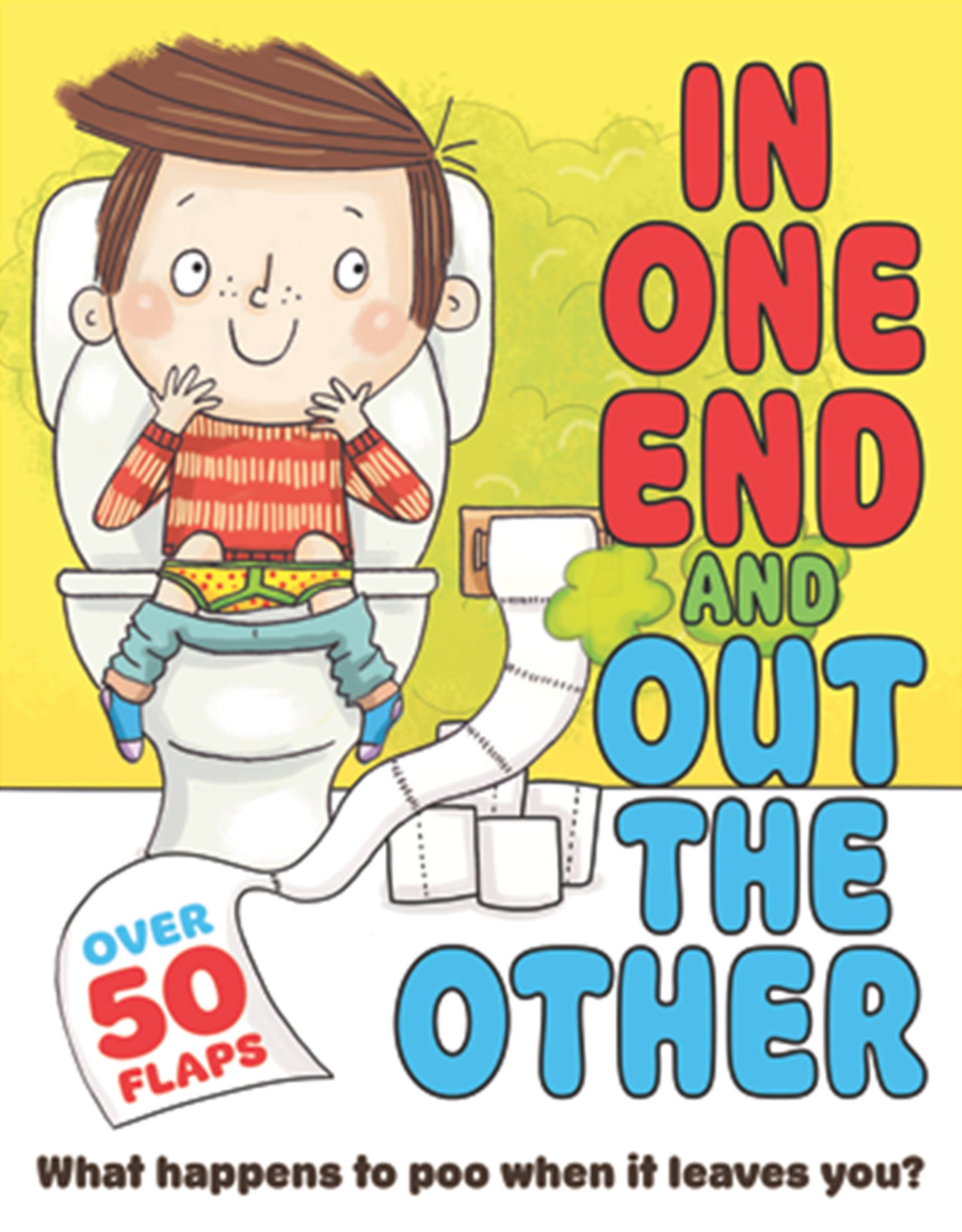 Read Online In One End and Out the Other: What Happens to Poo When It Leaves You? (Flip Flap Journeys) ebook