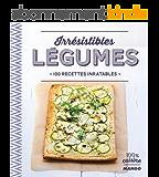 Irrésistibles légumes - 100 recettes inratables