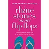 Rhinestones on My Flip-Flops: Choosing Extravagant Joy in the Midst of Everyday Mess-Ups