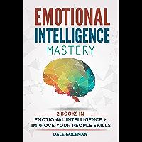 Emotional Intelligence Mastery: —2 BOOKS in 1— Emotional Intelligence + Improve Your People Skills (English Edition)