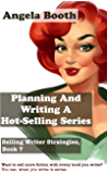 Planning And Writing A Hot-Selling Series: Selling Writer Strategies, Book 7