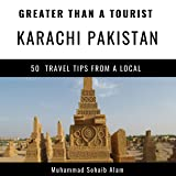 Greater Than a Tourist - Karachi Sindh Pakistan: 50 Travel Tips from a Local