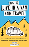 How to live in a van and travel: Live everywhere, be free and have adventures in a campervan or motorhome (English Edition)