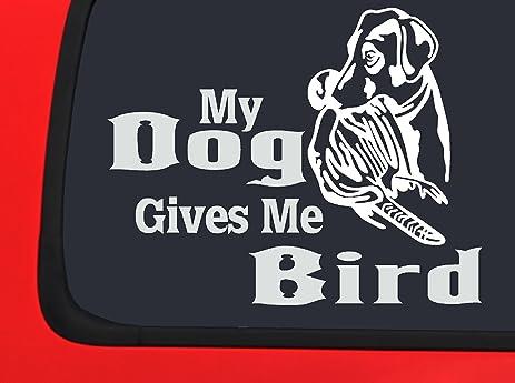 Amazoncom My Dog Give Me The Bird Hunting Window Decal Truck - Bird window stickers amazon