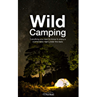 Wild Camping: Everything you need to know to enjoy a comfortable night under the stars (English Edition)