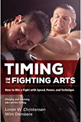 Timing in the Fighting Arts: How to Win a Fight with Speed, Power, and Technique Kindle Edition