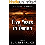 Five Years in Yemen: A Titus Ray Thriller (Titus Ray Thrillers Book 5)
