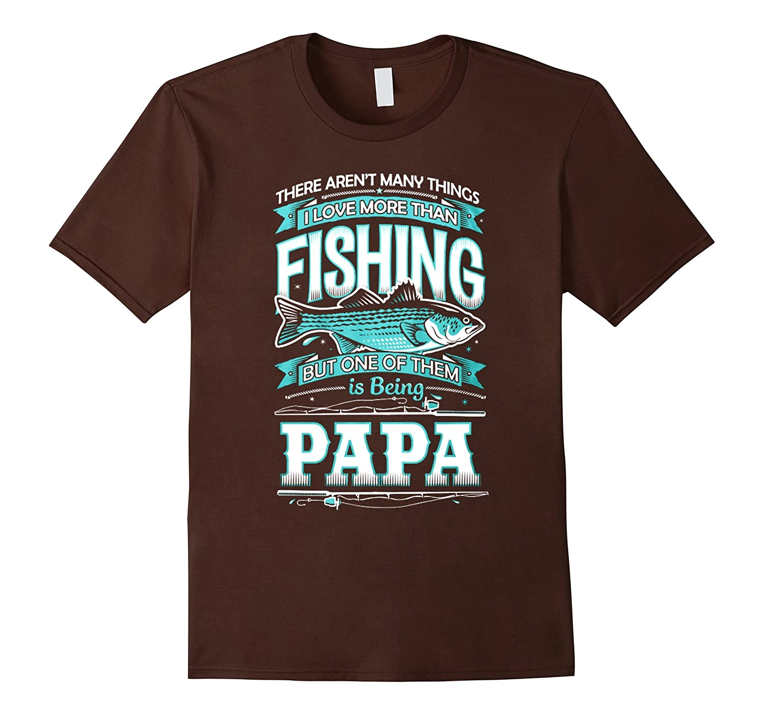 I Love More Than Fishing and Being Papa T-shirt-TH