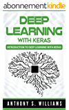 Deep Learning with Keras: Introduction to Deep Learning with Keras (English Edition)