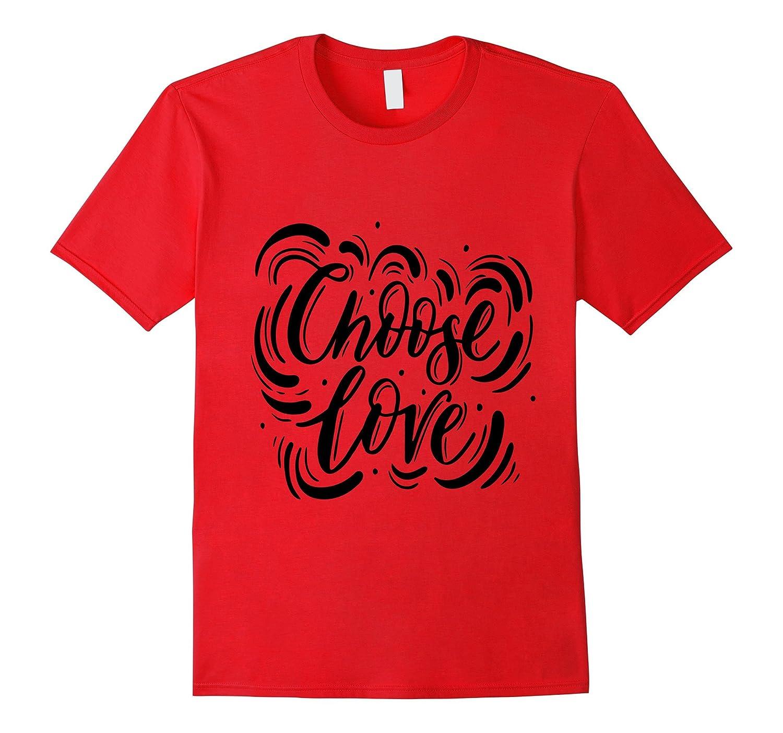 Choose Love Shirt Valentines Day Gift Kindness Life-Art