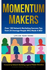 Momentum Makers: Over 100 Network Marketing Succcess Tips From 24 Average People Who Made It BIG! Kindle Edition