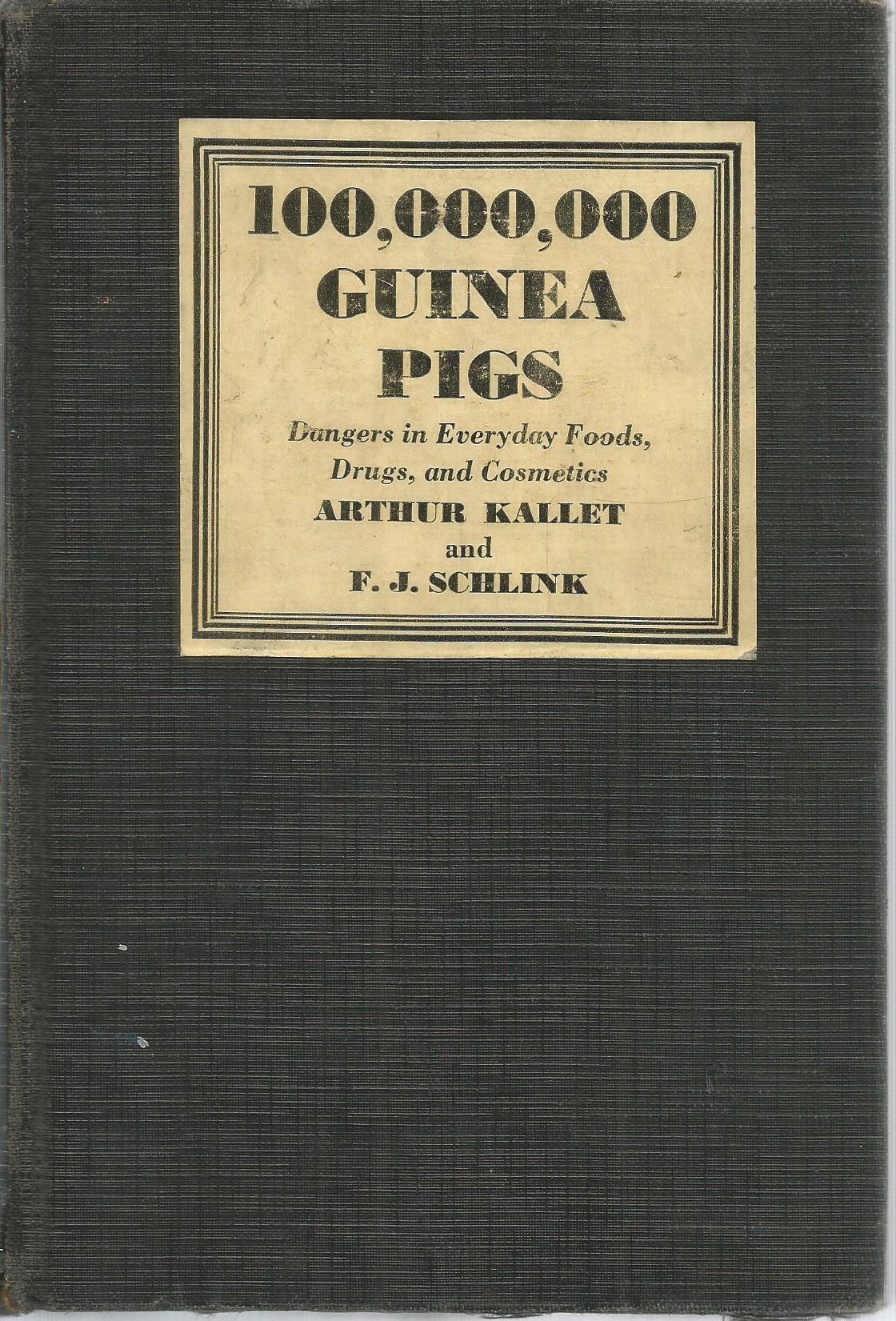 100, 000, 000 Guinea Pigs Dangers Is Everyday Foods, Drugs, and Cosmetics:  Arthur Kallet and F. J. Schlink: Amazon.com: Books