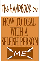 The Handbook On How To Deal With A Selfish Person