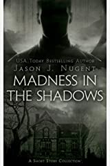 Madness in the Shadows: A Short Story Collection Kindle Edition