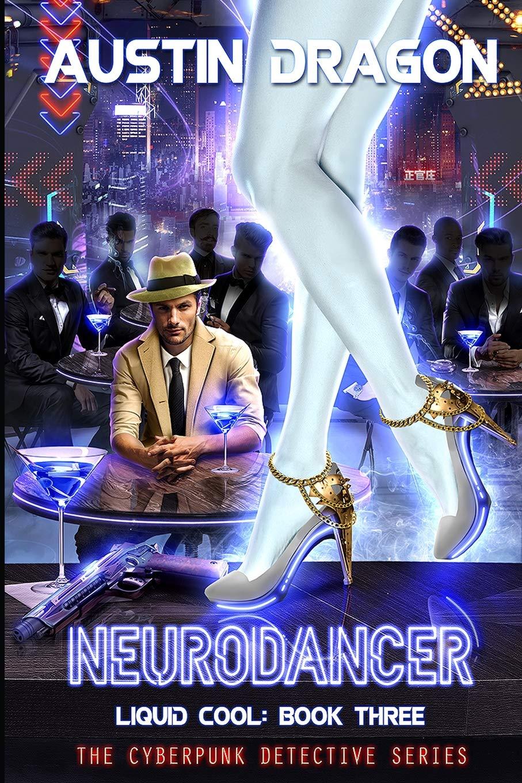NeuroDancer (Liquid Cool, Book 3): The Cyberpunk Detective Series (Volume 3) PDF ePub fb2 ebook