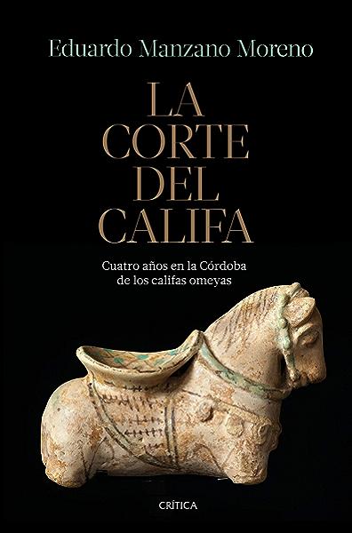 La corte del califa: Cuatro años en la Córdoba de los omeyas eBook: Manzano, Eduardo: Amazon.es: Tienda Kindle