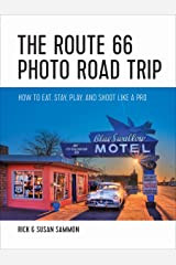 The Route 66 Photo Road Trip: How to Eat, Stay, Play, and Shoot Like a Pro Kindle Edition