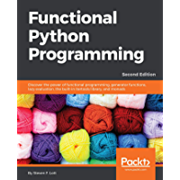 Functional Python Programming: Discover the power of functional programming, generator functions, lazy evaluation, the built-in itertools library, and monads, 2nd Edition (English Edition)