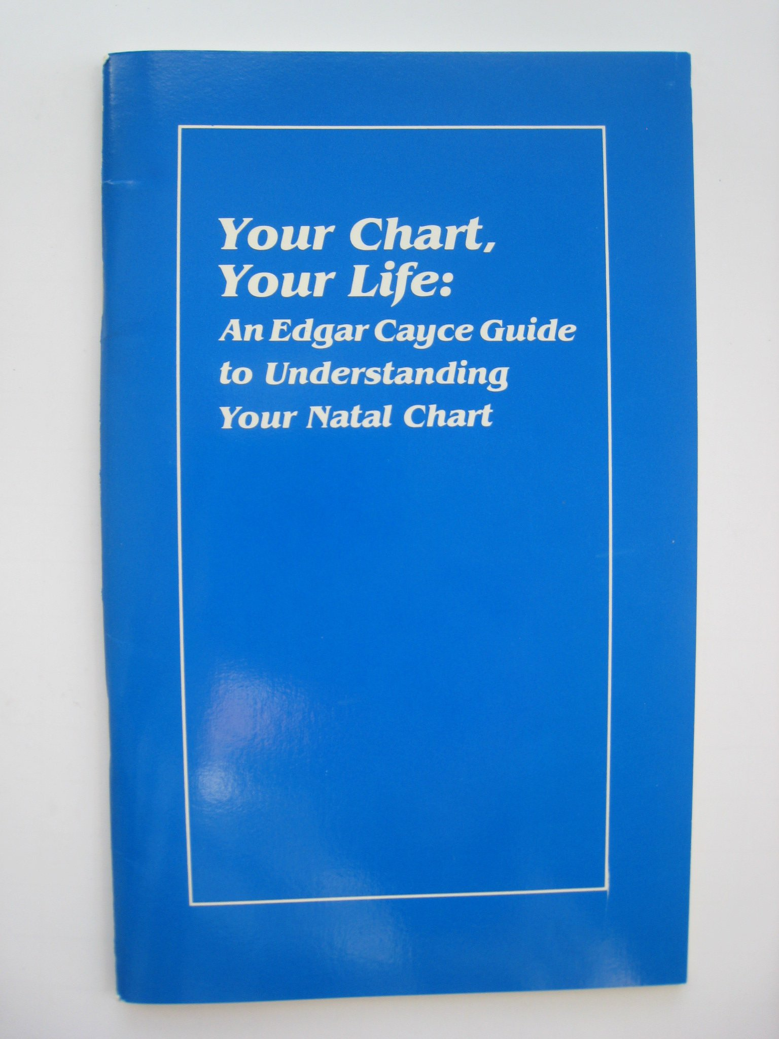 Your Chart, Your Life An Edgar Cayce Guide to Understanding Your ...