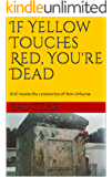 If Yellow Touches Red, You're Dead: Evil roams the cemeteries of New Orleans