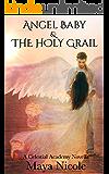 Angel Baby & The Holy Grail: A Celestial Academy Novella