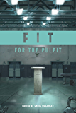 Fit for the Pulpit: The Preacher & His Challenges