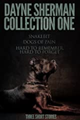 Snakebit, Dogs of Pain, and Hard to Remember, Hard to Forget: Three Short Stories (Book 1) Kindle Edition