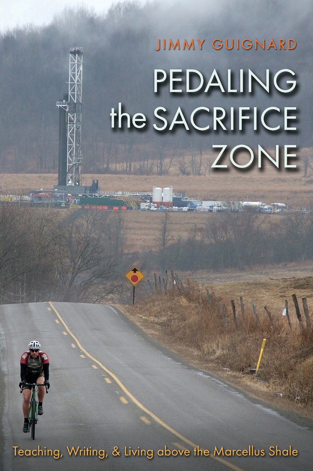 Pedaling the Sacrifice Zone: Teaching, Writing, and Living above the Marcellus Shale (The Seventh Generation: Survival, Sustainability, Sustenance in a New Nature) by Texas A&M University Press