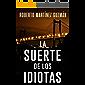 LA SUERTE DE LOS IDIOTAS (Lucas Acevedo 1): Novela negra tan adictiva que la acabarás en un solo día.