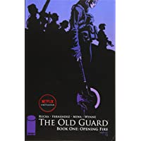 The Old Guard Book One: Opening Fire