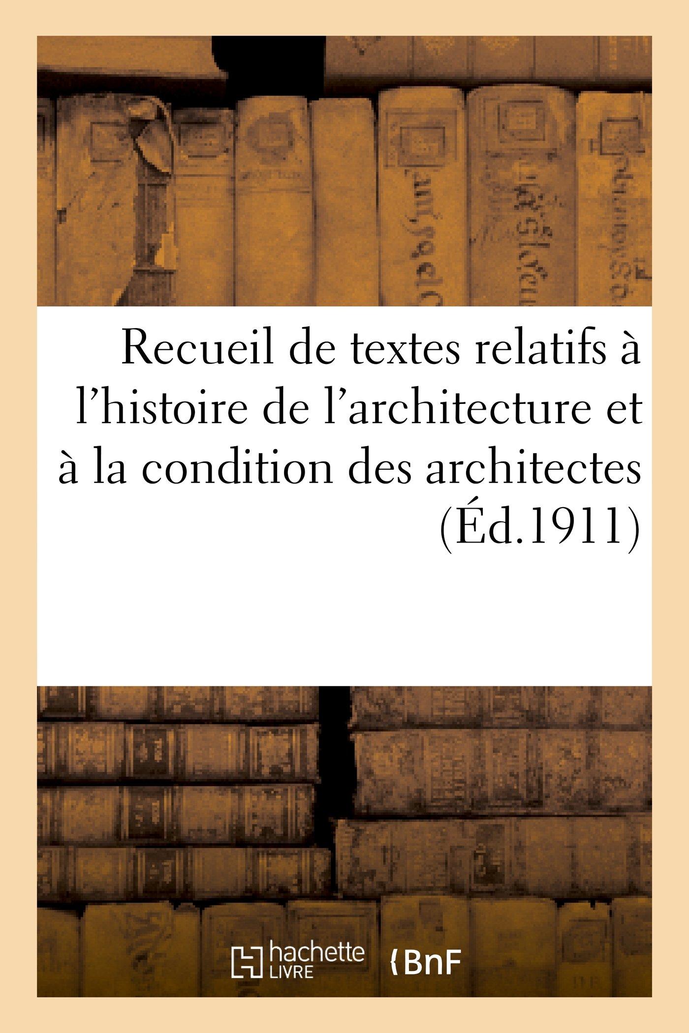 Download Recueil de Textes Relatifs A L'Histoire de L'Architecture Et a la Condition Des Architectes (Arts) (French Edition) pdf