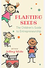 Planting Seeds: The Children's Guide to Entrepreneurship Kindle Edition