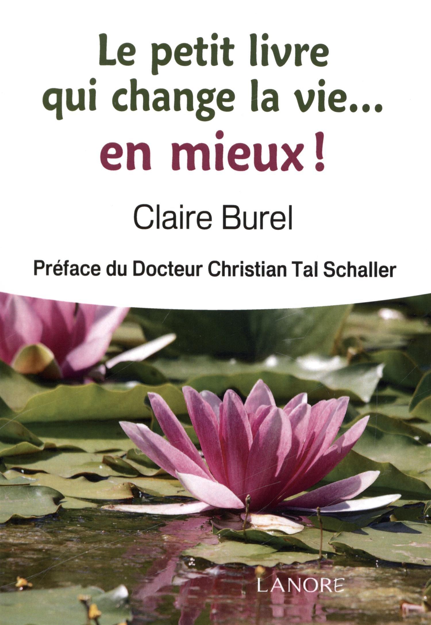 Le petit livre qui change la vie. En mieux ! Poche – 28 mars 2014 Claire Burel Christian Tal Schaller Fernand Lanore 2851577387