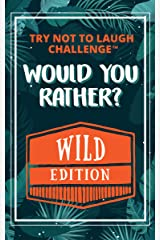 Would You Rather? WILD Edition: Funny, Silly, Wacky, Wild, and Completely Outrageous Scenarios for Boys, Girls, Kids, and Teens (Try Not to Laugh Challenge) Kindle Edition