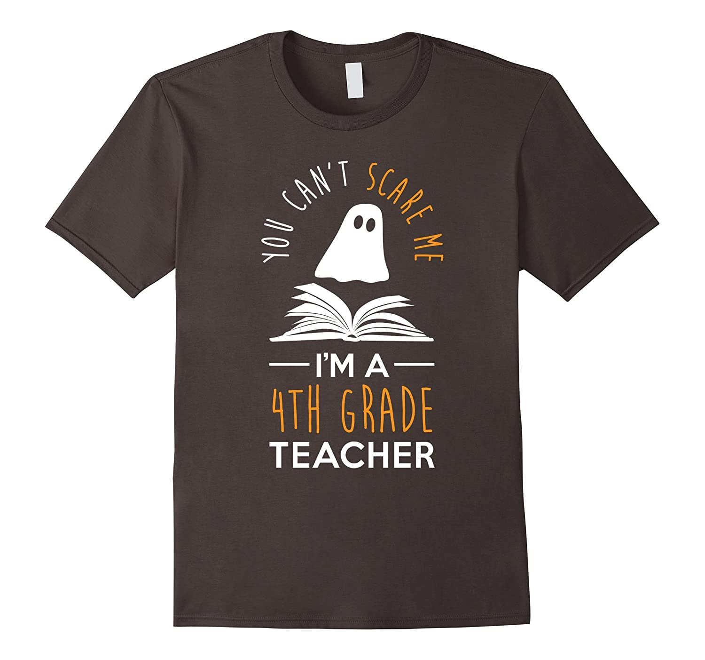 Can't Scare Me, I'm A 4th Grade Teacher Shirt Fun Halloween