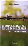 Un camp de la mort nazi oublié en Biélorussie: Maly Trostenets
