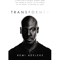 Transformed: A Navy SEAL's Unlikely Journey from the Throne of Africa, to the Streets of the Bronx, to Defying All Odds (English Edition)