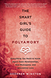 The Smart Girl's Guide to Polyamory: Everything You Need to Know About Open Relationships, Non-Monogamy, and Alternative…