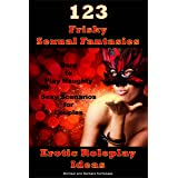 123 Frisky Sexual Fantasies & Erotic Roleplay Ideas