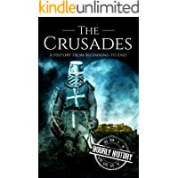 The Crusades: A History From Beginning to End