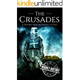 The Crusades: A History From Beginning to End (Medieval History)