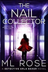 The Nail Collector: A gripping serial killer thriller with a heart stopping climax (Detective Arla Baker Series Book 4) Kindle Edition