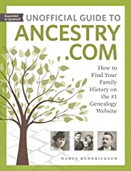 Unofficial Guide to Ancestry.com: How to Find Your Family History on the #1 Genealogy Website