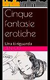 Cinque fantasie erotiche: Una ti riguarda (Fantasie Erotiche I)