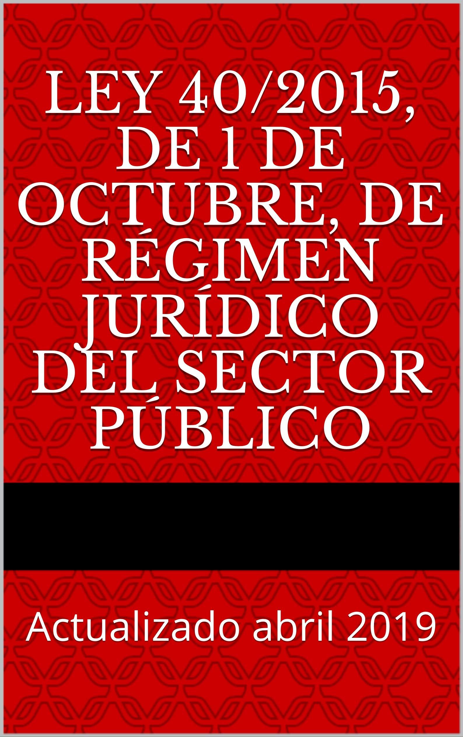 Ley 40/2015, de 1 de octubre, de Régimen Jurídico del Sector Público: Actualizado abril 2019 (Códigos Básicos nº 15)