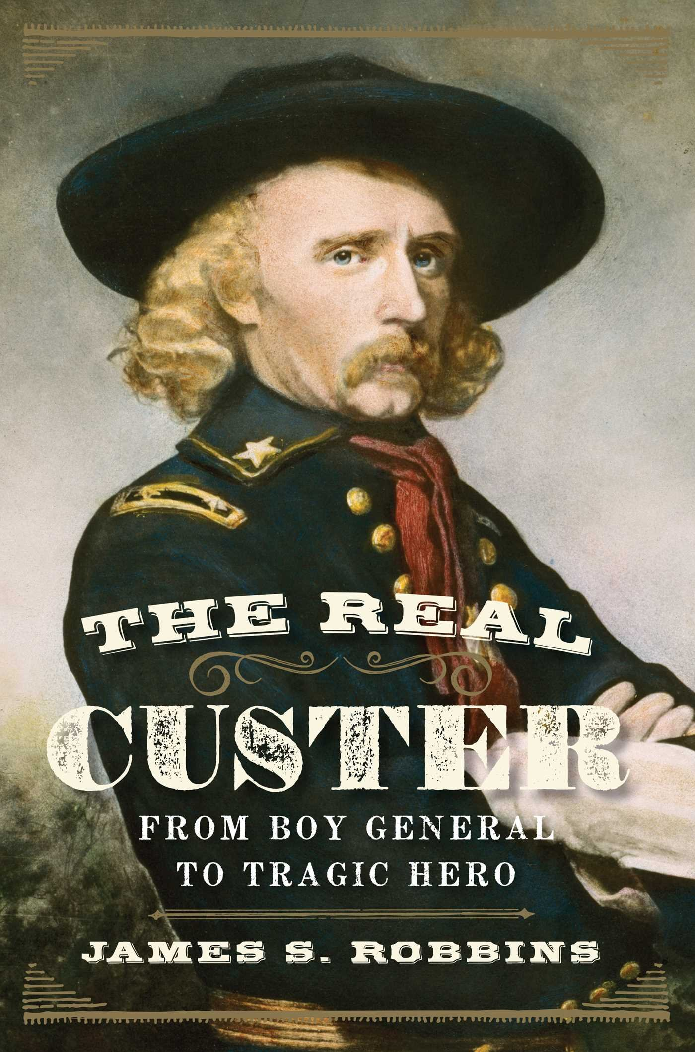 The Real Custer: From Boy General to Tragic Hero PDF